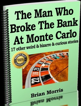 The Man Who Broke The Bank At Monte Carlo - and 17 other weird & bizarre & curious stories