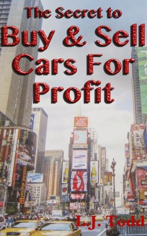 The Secret to Buy and Sell Cars For Profit: The Secret to Buy and Sell Cars For Profit