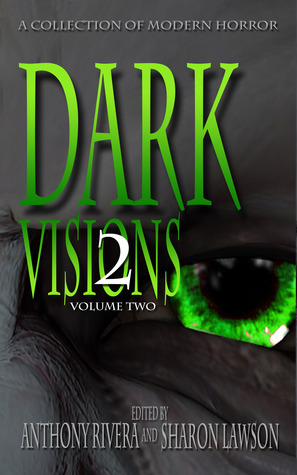 Dark Visions: A Collection of Modern Horror, Volume Two