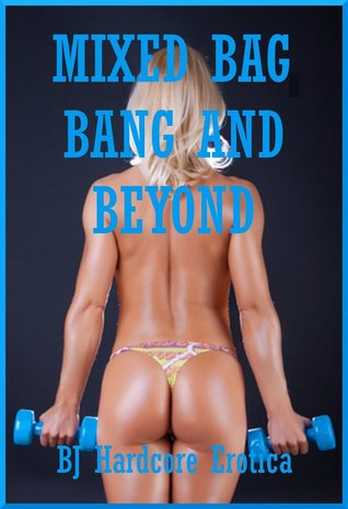 Mixed Bag: Bang and Beyond! Ten Rough and Explicit Erotica Stories