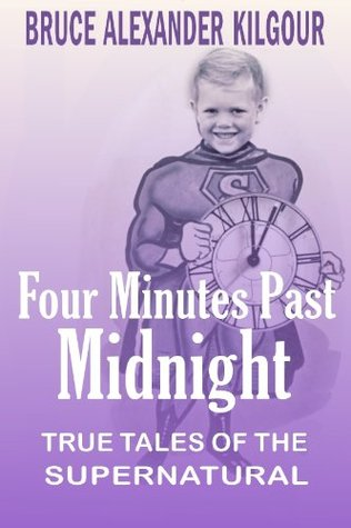 Four Minutes Past Midnight - True tales of the supernatural