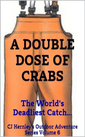 A DOUBLE DOSE OF CRABS: The World's Deadliest Catch... (CJ's Outdoor Adventure Series)