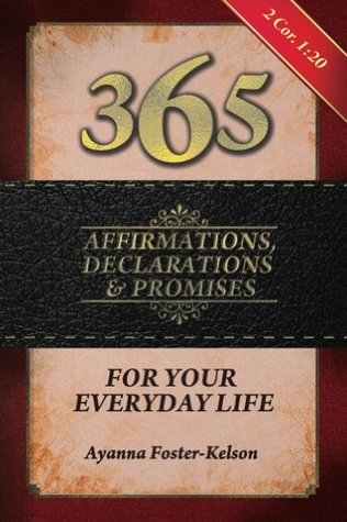 365 Affirmations, Declarations & Promises: For Your Everyday Life