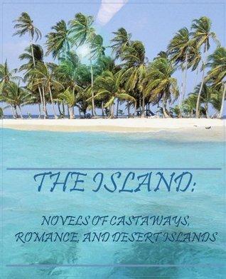 The Island: Novels of Castaways, Romance, and Desert Islands
