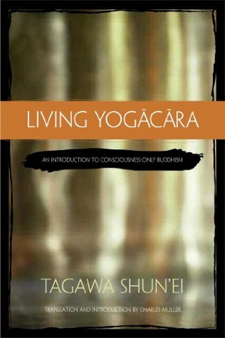 Living Yogācāra: An Introduction to Consciousness-Only Buddhism