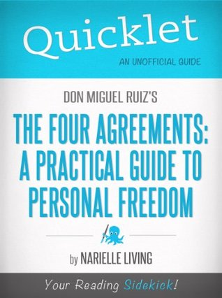 Quicklet on Don Miguel Ruiz's The Four Agreements: A Practical Guide to Personal Freedom (A Toltec Wisdom Book)
