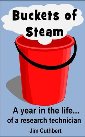 Buckets of Steam. A year in the life of a research technician