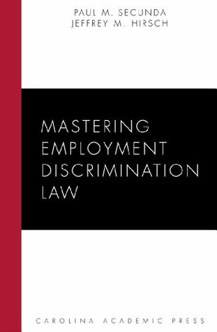 Mastering Employment Discrimination Law (Carolina Academic Press Mastering Series)