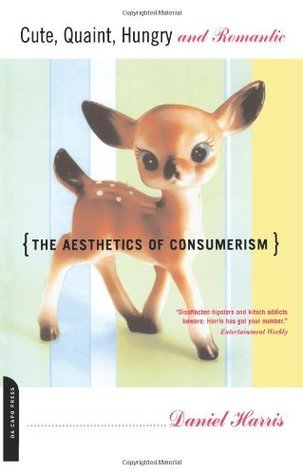 Cute, Quaint, Hungry And Romantic: The Aesthetics Of Consumerism