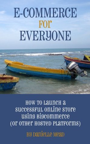 E-Commerce for Everyone: How to Launch a Successful Online Store Using Bigcommerce