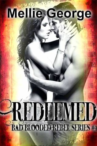 Redeemed: Part IV (Bad Blooded Rebel, #1)