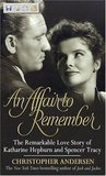 An Affair to Remember: The Remarkable Love Story of Katharine Hepburn and Spencer Tracy