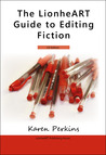 The LionheART Guide to Editing Fiction by Karen Perkins