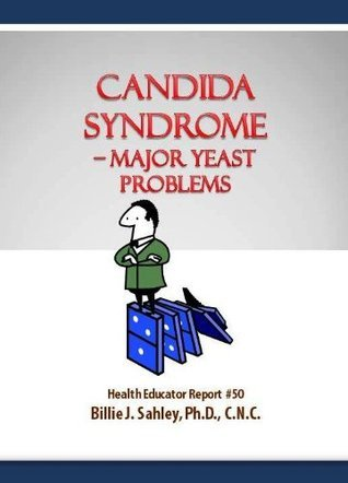 Candida Syndrome - Major Yeast Problems - Health Educator Report #50