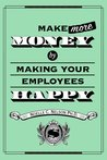 Make More Money by Making Your Employees Happy