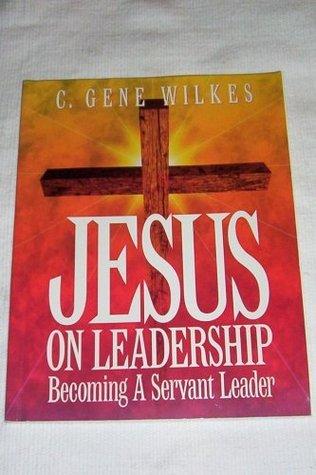 Jesus on leadership: Becoming a servant leader WORKBOOK