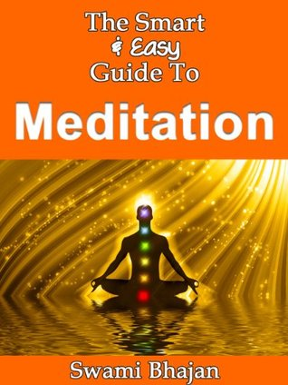 The Smart & Easy Guide to Meditation: Lessons, Techniques & Exercises to Promote Happiness & Relaxation and Improve Anxiety & Stress Management & Prevention