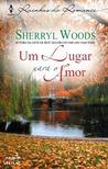 Um Lugar para o Amor by Sherryl Woods