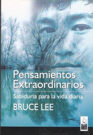 Pensamientos Extraordinarios: Sabiduría Para la Vida Diaria por Bruce Lee