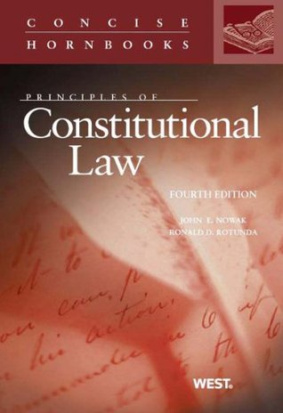 Nowak and Rotunda's Principles of Constitutional Law, 4th (Concise Hornbook Series) (Concise Hornbooks)