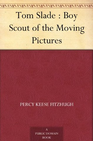Tom Slade Boy Scout Of The Moving Pictures By Percy Keese Fitzhugh