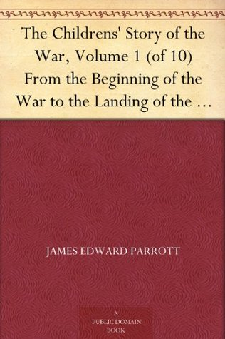 The Childrens' Story of the War, Volume 1 (of 10) From the Beginning of the War to the Landing of the British Army in France
