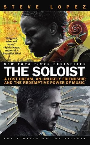 The Soloist (Movie Tie-In): A Lost Dream, an Unlikely Friendship, and the Redemptive Power of Music