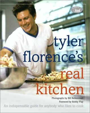 Tyler Florences Real Kitchen An Indespensible Guide For Anybody