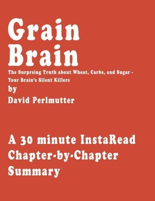 Grain Brain by David Perlmutter - A 30-minute Chapter-by-Chapter Summary