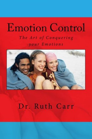 Emotion Control: How to Conquer your Emotions and Bring Positivity into your Life