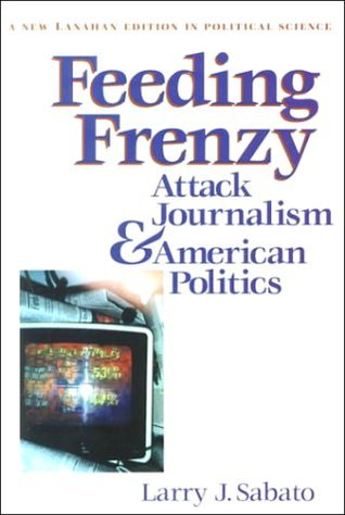 Feeding Frenzy: Attack Journalism and American Politics