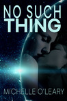 No Such Thing by Michelle O'Leary