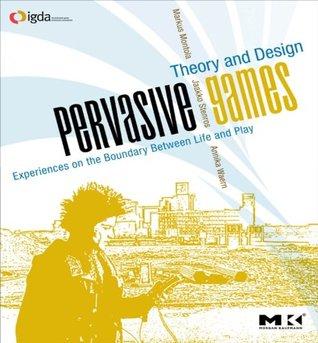 Pervasive Games: Theory and Design (Morgan Kaufmann Game Design Books)