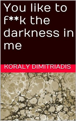 You like to f**k the darkness in me
