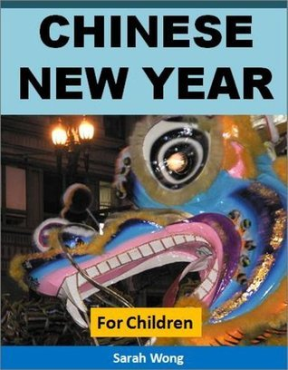 Chinese New Year For Children: Discover the Fascinating Story of the Chinese New Year (Educational Books for Kids)