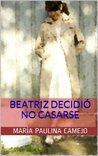 Beatriz decidió no casarse by María Paulina Camejo