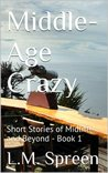 Middle-Age Crazy (Short Stories of Midlife and Beyond, #1)