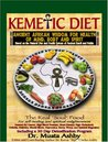 The Kemetic Diet: Food For Body, Mind and Soul, A Holistic Health Guide Based on Ancient Egyptian Medical Teachings
