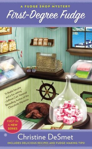 First-Degree Fudge (A Fudge Shop Mystery #1)