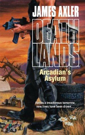 Arcadian's Asylum by James Axler