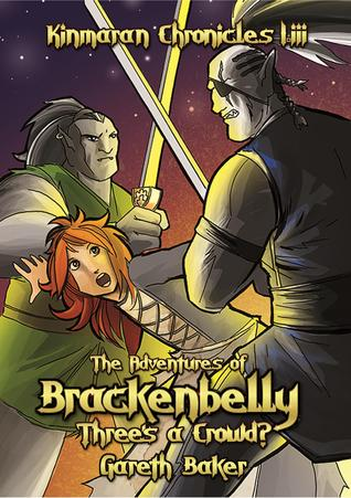 The Kinmaran Chronicles I.iii - The Adventures of Brackenbelly: Three's a Crowd?