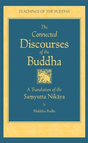 The Connected Discourses of the Buddha by Bhikkhu Bodhi