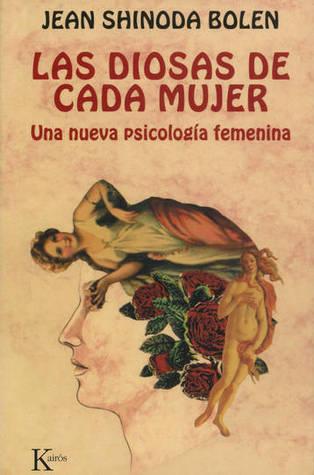 Las diosas de cada mujer. Una nueva psicología femenina by Jean Shinoda Bolen