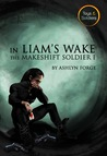 In Liam's Wake (The Makeshift Soldier #1; Toys and Soldiers, #5)