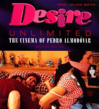 Desire Unlimited: The Cinema of Pedro Almodóvar