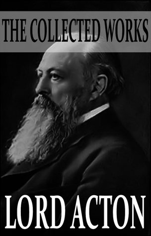 the-collected-works-of-lord-acton-with-active-table-of-contents