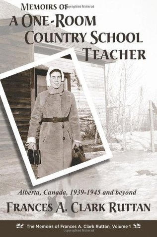 Memoirs of a One-Room Country School Teacher: Alberta, Canada, 1939-1945 and Beyond