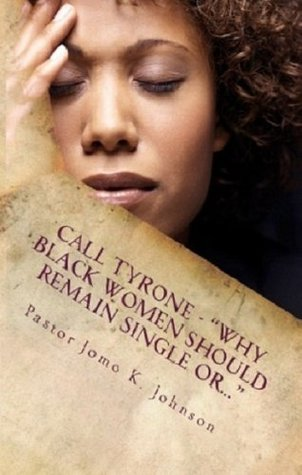 Call Tyrone: Why Black Women Should Remain Single Or...
