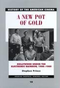 A New Pot of Gold: Hollywood under the Electronic Rainbow, 1980-1989 (History of the American Cinema, #10)