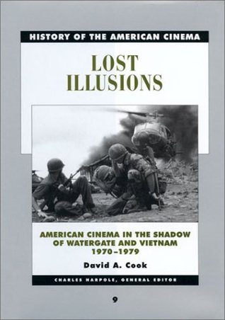 Lost Illusions: American Cinema in the Shadow of Watergate and Vietnam, 1970-1979 (History of the American Cinema, #9)